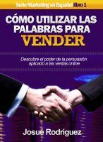 Cover for 'Cómo Utilizar Las Palabras Para Vender - Descubre el poder de la persuasión aplicado a las ventas online'