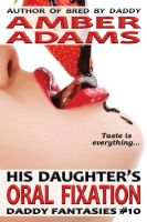 Amber Adams - His Daughter's Oral Fixation (Daddy Fantasies)