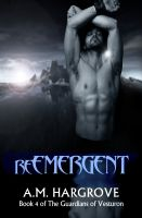 A.M. Hargrove - reEMERGENT, Book 4 of The Guardians of Vesturon