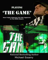 Michael Essany - Playing The Game: How Triple H Became the Heir Apparent to the WWE Empire