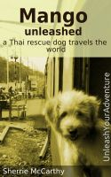 Cover for 'Mango Unleashed: A Thai Rescue Dog Travels The World'