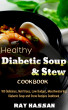 Healthy Diabetic Soup and Stew Cookbook: 101 Delicious, Nutritious, Low Budget, Mouthwatering Diabetic Soup and Stew Recipes Cookbook by Ray Hassan