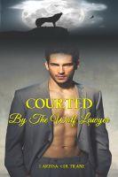 Larissa Coltrane - Courted by the Wolf Lawyer (BBW Paranormal Erotic Romance - Werewolf Alpha Mate)