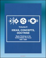 Progressive Management - Ideas, Concepts, Doctrine: Basic Thinking in the United States Air Force 1961-1984 - Volume Two, Air Power, Tactical Air Command, Air Mobility, Space, MOL, Manned Space Flight, Strategy