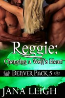 Jana Leigh - Reggie: Changing a Wolf's Heart