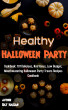 Healthy Halloween Party Cookbook: 101 Delicious, Nutritious, Low Budget, Mouthwatering Halloween Party Treats Recipes Cookbook by Ray Hassan
