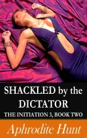 Aphrodite Hunt - Shackled by the Dictator (BDSM Erotica)