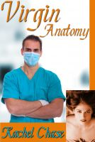 Rachel Chase - Virgin Anatomy (m/f Doctor Sex Erotica) (Doctor's Demands #1)