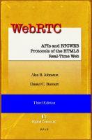 Alan B. Johnston - WebRTC: APIs and RTCWEB Protocols of the HTML5 Real-Time Web, Third Edition