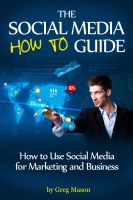 Greg Mason - The Social Media How to Guide - How to Use Social Media for Marketing and Business