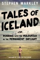 Stephen Markley - Tales of Iceland -or- Running with the Huldufólk in the Permanent Daylight