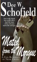 Dee W. Schofield - Mated From The Morgue: A Fun Romance of Near Death