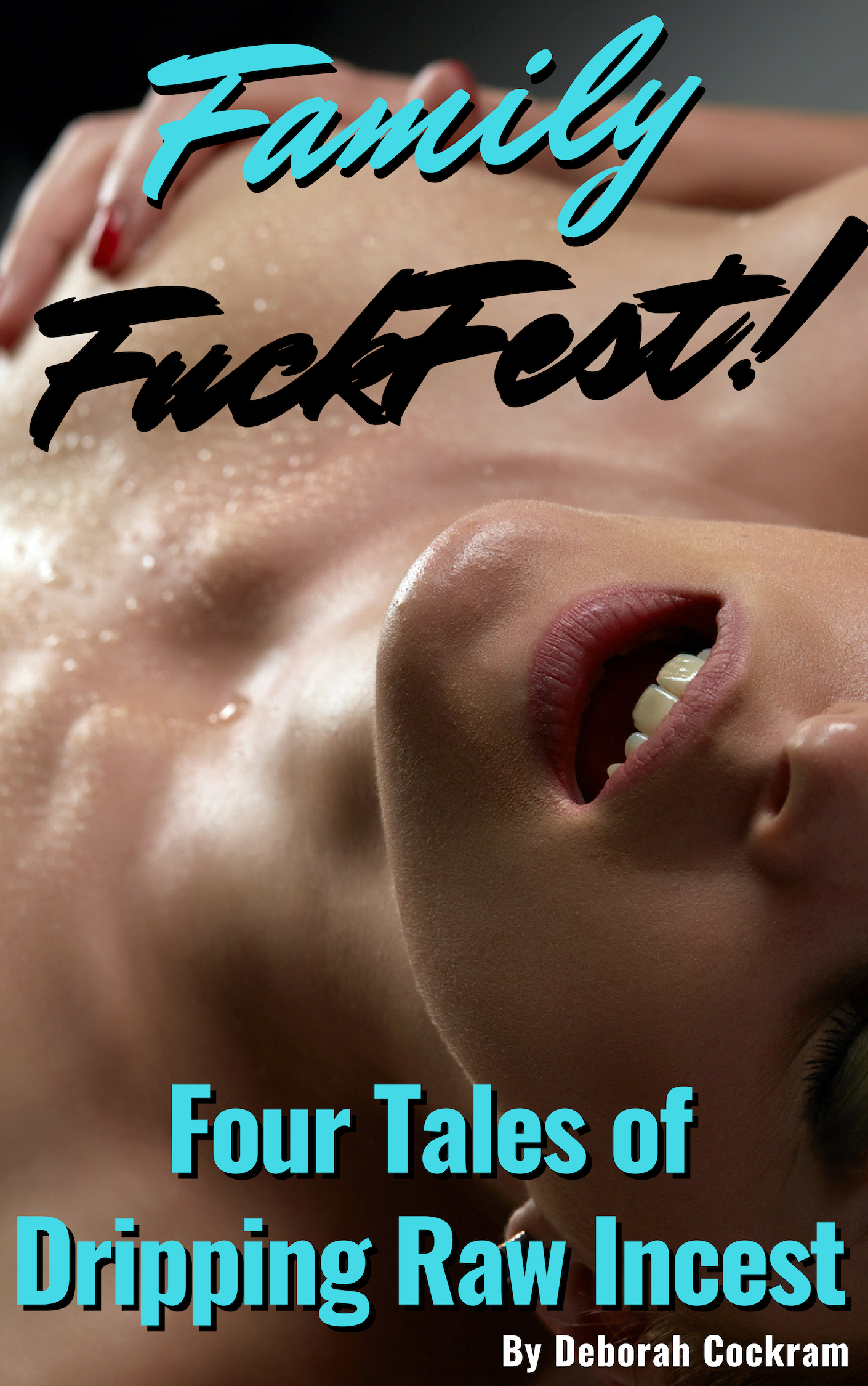 Family FuckFest! Four Tales of Dripping Raw Incest