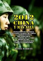 Daniel Marques - 2012, China y Más Allá: Pensamiento mundial, el papel global de China, la supervivencia del individuo y lo camino de la vida después del fin de la civilización como la conocemos