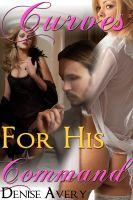 Denise Avery - Curves For His Command (The Billionaire's Curvy Submissive Parts 6&7) (BBW Billionaire Erotica)