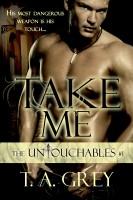 T. A. Grey - Take Me (The Untouchables, #1)