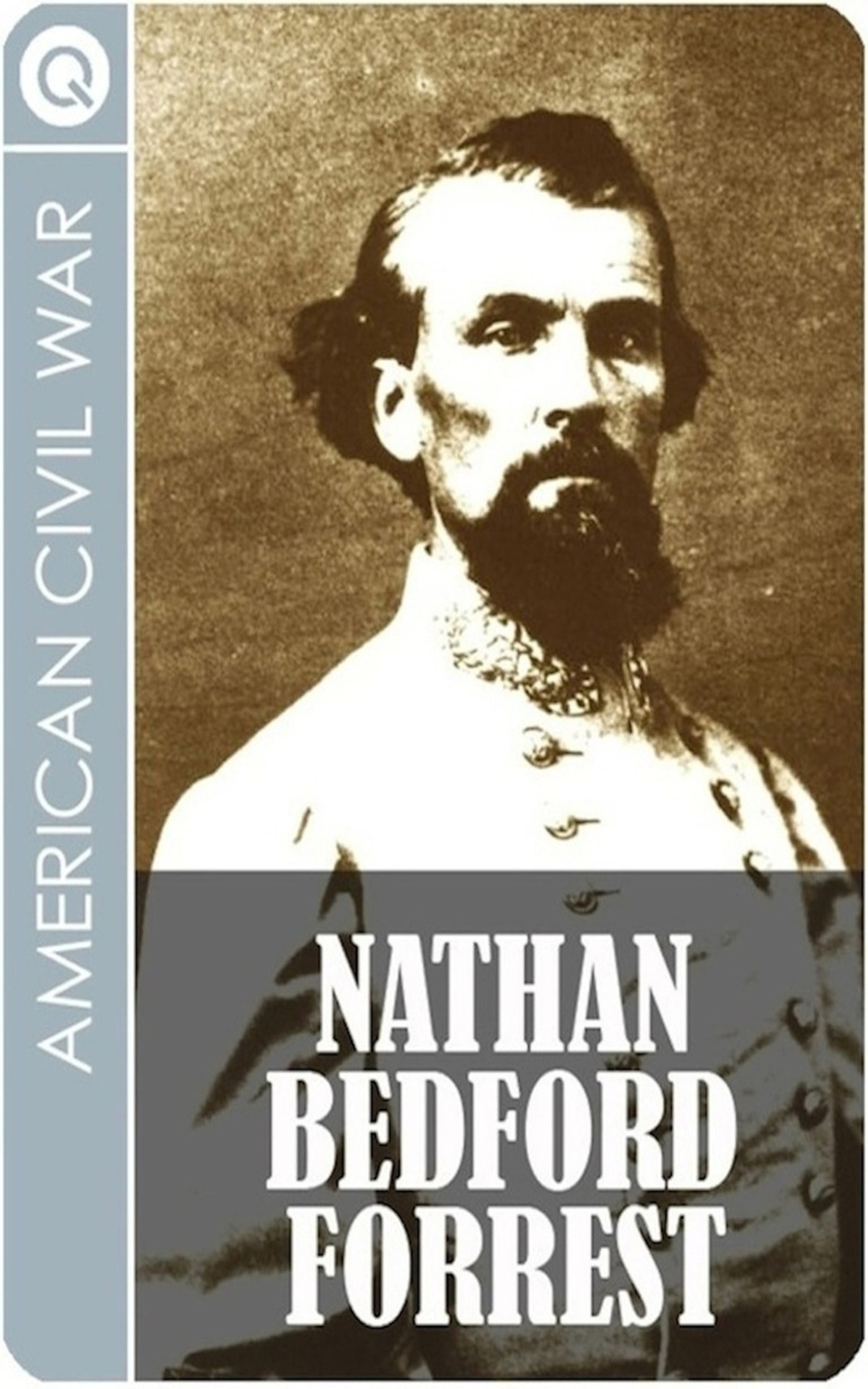 a biography of nathan bedford forrest Think that if he were alive today, general nathan bedford forrest would embrace dylann roof, the alleged killer of nine blacks in a charleston church who.