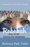 Rebecca Park Totilo - A Portrait of the Bride: Rebekah