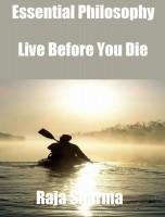 Raja Sharma - Essential Philosophy: Live Before You Die