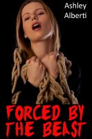 Ashley Alberti - Forced by the Beast (Taboo Monster Erotica)