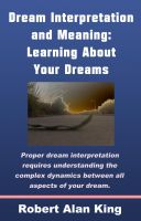 Robert Alan King - Dream Interpretation and Meaning: Learning About Your Dreams