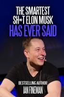 Ian Fineman - The Smartest Sh*t Elon Musk Has Ever Said