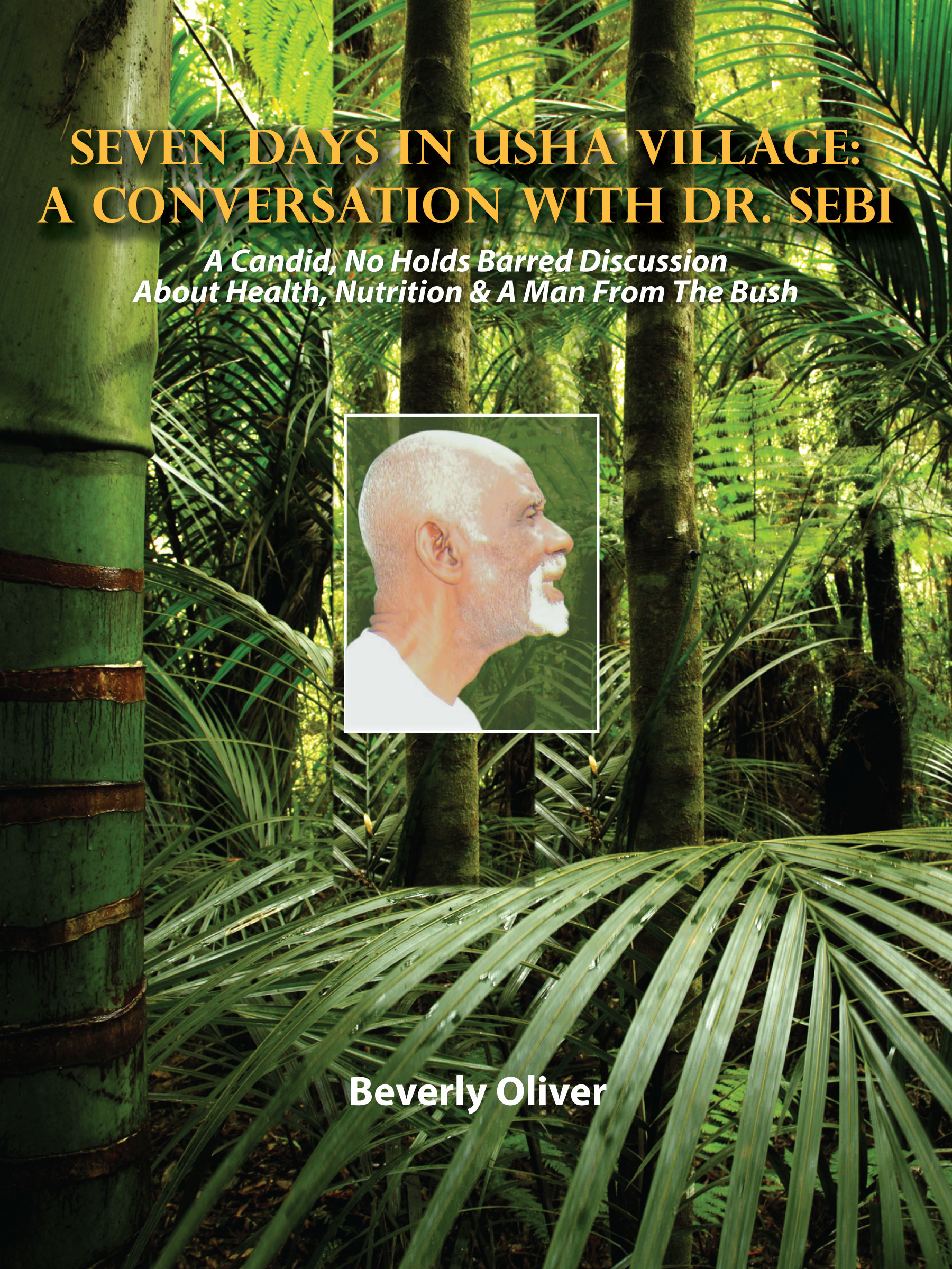 Seven Days in Usha Village: A Conversation with Dr  Sebi, an Ebook by  Beverly Oliver