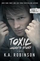K.A. Robinson - Toxic: Logan's Story