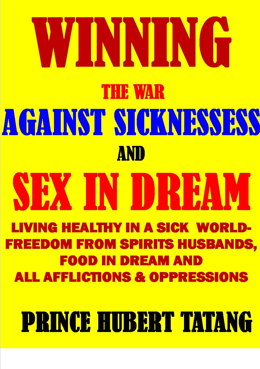 WINNING THE WAR AGAINST SICKNESSES, INFIRMITIES and SEX in the Dream  You  deserve a better living   , an Ebook by D  HUBERT R  TATANG