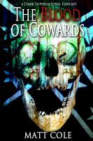Cover for 'The Blood of Cowards: A Dark Supernatural Fantasy'