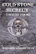 Cold Stone Secrecy: Twelve Poems by Benjamin Appleby-Dean
