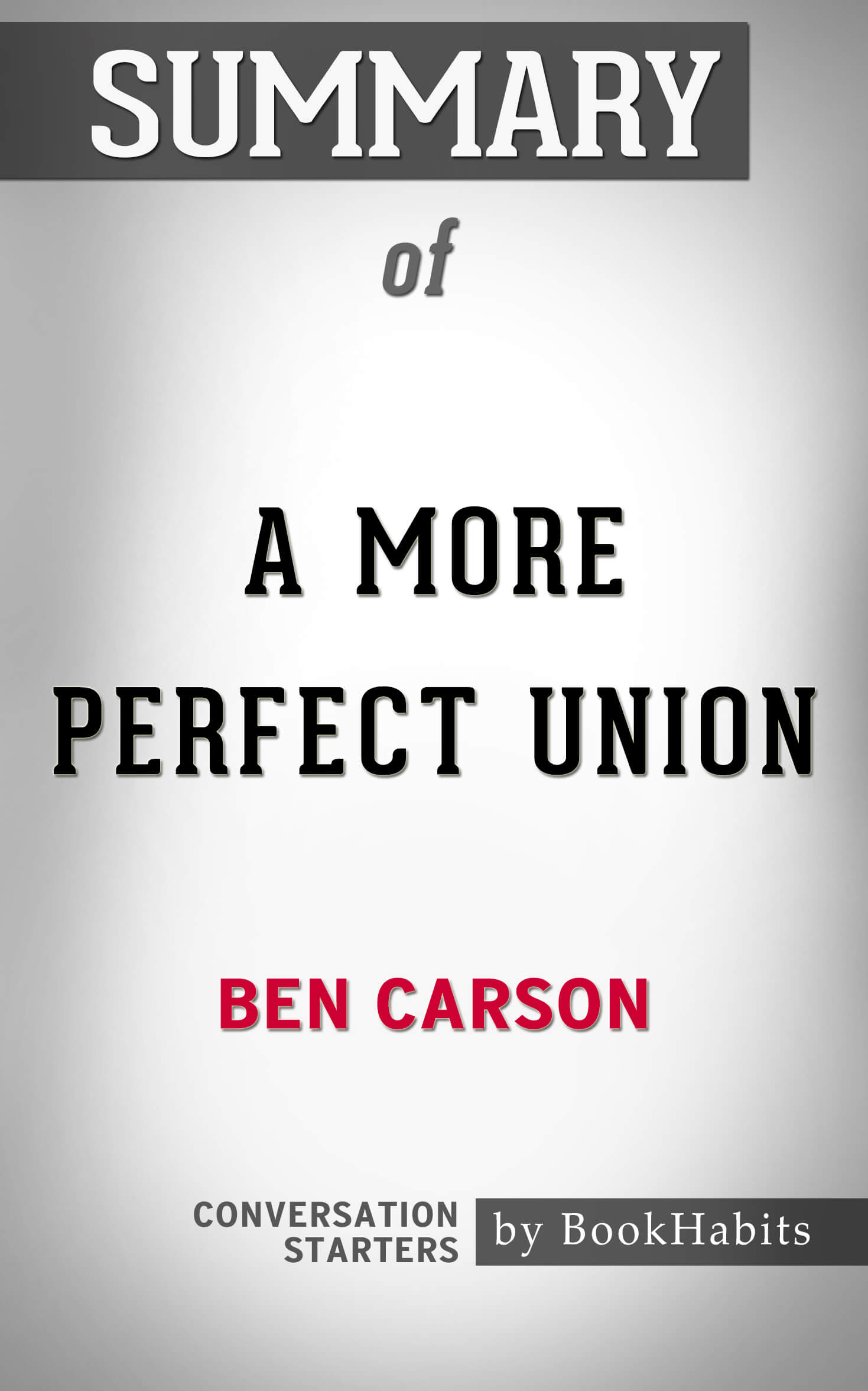 Summary of A More Perfect Union: by Dr  Ben Carson | Conversation Starters,  an Ebook by Paul Adams