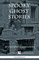 Caitlind L. Alexander - Spooky Ghost Stories: A Collection of 15-Minute Ghost Stories