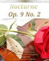 Pure Sheet Music - Nocturne Op. 9 No. 2 Pure sheet music duet for cello and tenor saxophone arranged by Lars Christian Lundholm