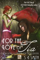 S.E. Smith - For the Love of Tia: Dragon Lords of Valdier Book 4.1