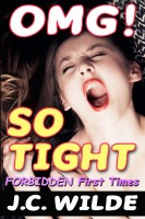 J.C. Wilde - OMG! So Tight! - The Ultimate Collection of Forbidden First Times