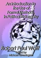Robert Paul Wolff - An Introduction to the Use of Formal Methods in Political Philosophy
