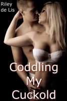 Riley de Lis - Coddling My Cuckold