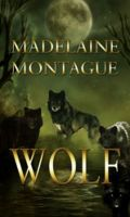 Madelaine Montague - Of Unknown Origins: Wolf