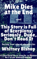 Whitney Bishop - Mike Dies at the End / This Story is Full of Scorpions: Seriously, Dude, Don't Read It