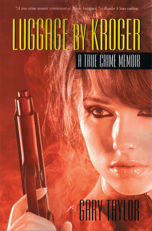 Luggage By Kroger: A True Crime Memoir, an Ebook by Gary Taylor