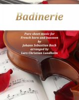 Pure Sheet Music - Badinerie Pure sheet music for French horn and bassoon by Johann Sebastian Bach. Duet arranged by Lars Christian Lundholm