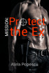 Mission: Protect The Ex by Alina Popescu