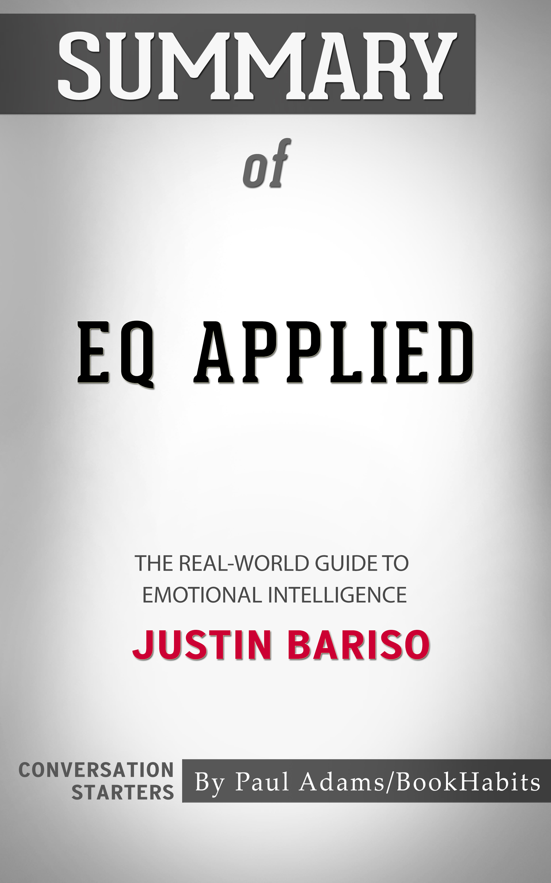 Summary of EQ Applied: The Real-World Guide to Emotional Intelligence by  Justin Bariso | Conversation Starters, an Ebook by Paul Adams