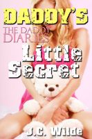 J.C. Wilde - Daddy's Little Secret: Daddy Sex Story