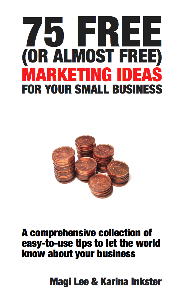 75 Free (Or Almost Free) Marketing Ideas for your Small Business, an Ebook  by Karina Inkster