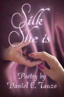 Daniel E. Tanzo - Silk She Is: Poetry by Daniel E. Tanzo