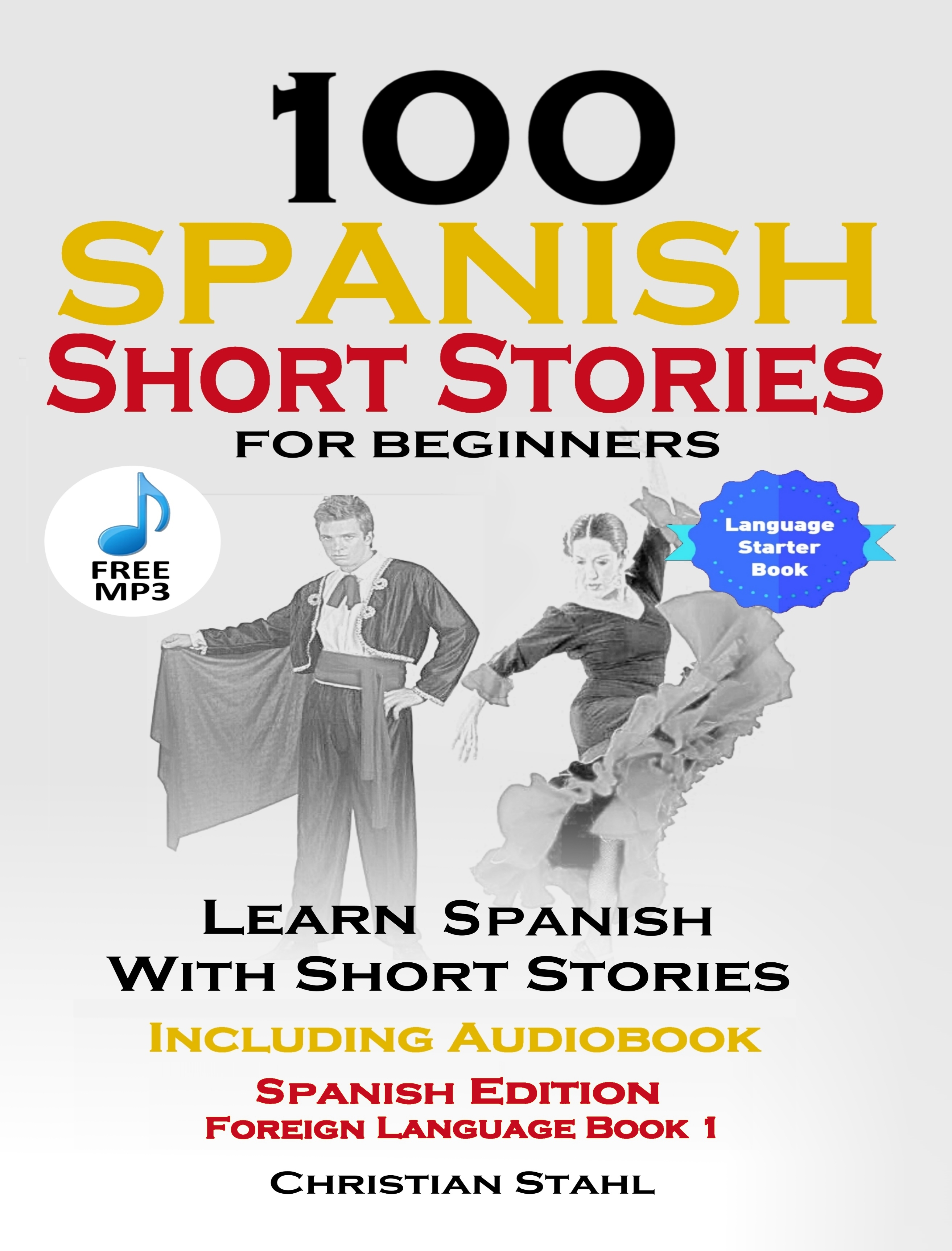 100 Spanish Short Stories for Beginners Learn Spanish with Stories  Including Audiobook, an Ebook by Christian Stahl