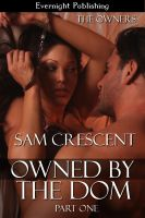 Sam Crescent - Owned by the Dom: Part One