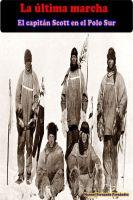 MANUEL F FERNANDEZ MARTINEZ - La última marcha. El capitán Scott en el Polo Sur